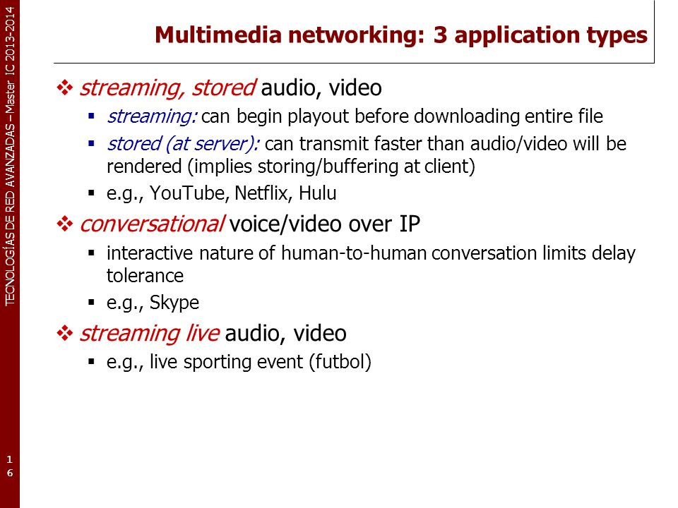 TECNOLOGÍAS DE RED AVANZADAS – Master IC 2013-2014 Multimedia networking: 3 application types streaming, stored audio, video streaming: can begin play