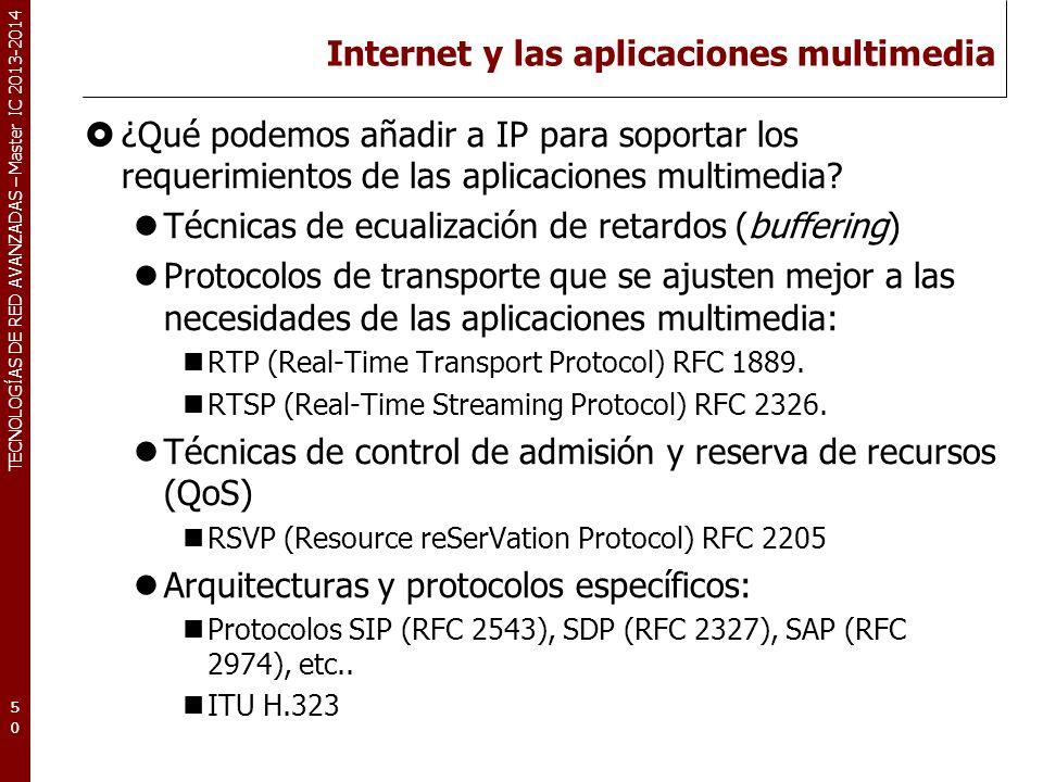 TECNOLOGÍAS DE RED AVANZADAS – Master IC 2013-2014 Internet y las aplicaciones multimedia ¿Qué podemos añadir a IP para soportar los requerimientos de