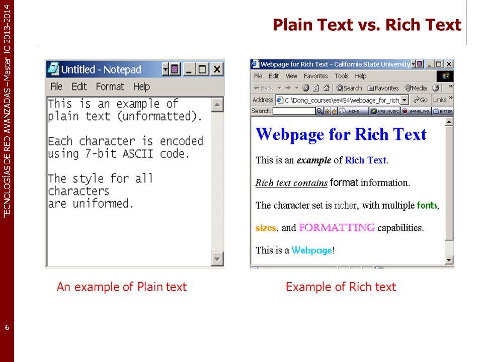 TECNOLOGÍAS DE RED AVANZADAS – Master IC 2013-2014 Plain Text vs. Rich Text 6 An example of Plain text Example of Rich text
