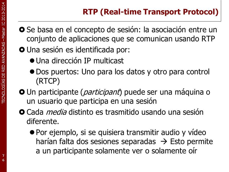 TECNOLOGÍAS DE RED AVANZADAS – Master IC 2013-2014 RTP (Real-time Transport Protocol) Se basa en el concepto de sesión: la asociación entre un conjunt