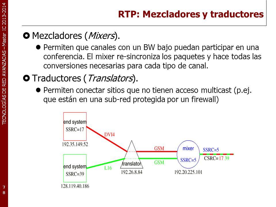 TECNOLOGÍAS DE RED AVANZADAS – Master IC 2013-2014 RTP: Mezcladores y traductores Mezcladores (Mixers). Permiten que canales con un BW bajo puedan par