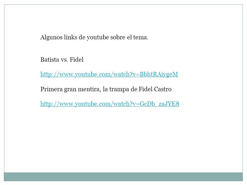 Algunos links de youtube sobre el tema. Batista vs. Fidel http://www.youtube.com/watch?v=BbhtRAiygeM http://www.youtube.com/watch?v=BbhtRAiygeM Primer