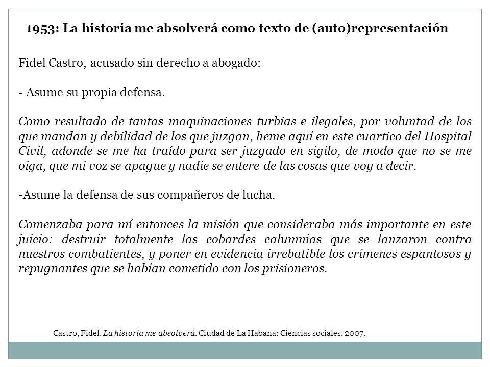 1953: La historia me absolverá como texto de (auto)representación Fidel Castro, acusado sin derecho a abogado: - Asume su propia defensa. Como resulta