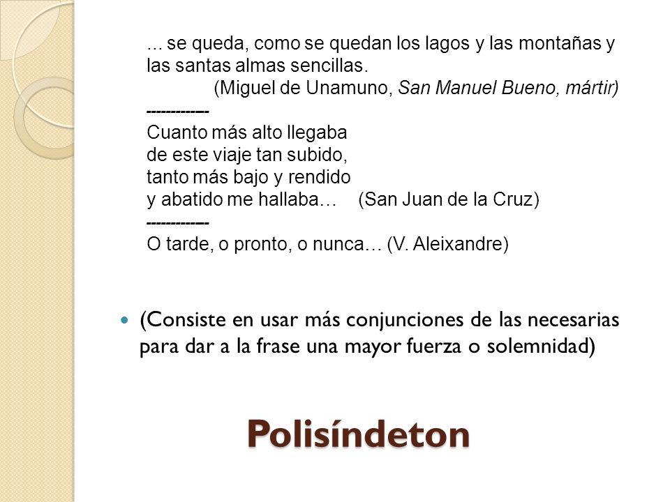 Asíndeton (Recurso estilístico contrario al polisíndeton que consiste en omitir las conjunciones para dar mayor fluidez, dinamismo, apasionamiento o empaque a la frase).