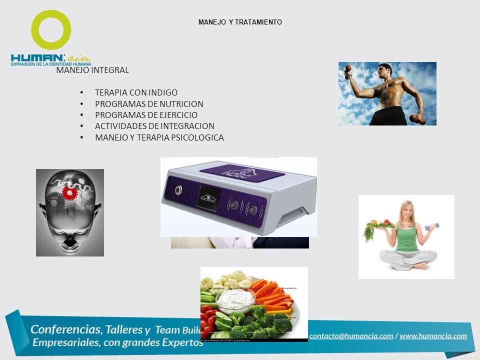 MANEJO INTEGRAL TERAPIA CON INDIGO PROGRAMAS DE NUTRICION PROGRAMAS DE EJERCICIO ACTIVIDADES DE INTEGRACION MANEJO Y TERAPIA PSICOLOGICA MANEJO Y TRATAMIENTO