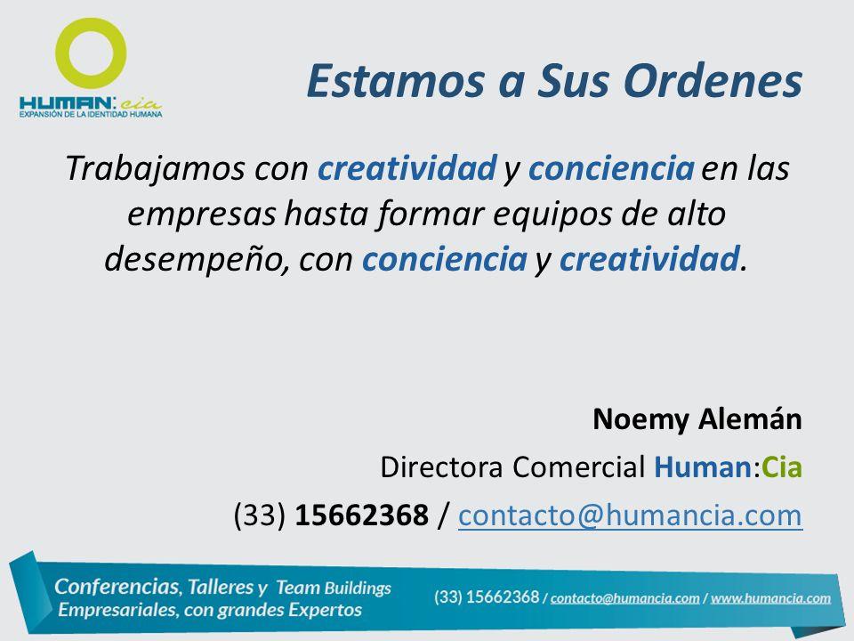 Estamos a Sus Ordenes Trabajamos con creatividad y conciencia en las empresas hasta formar equipos de alto desempeño, con conciencia y creatividad.