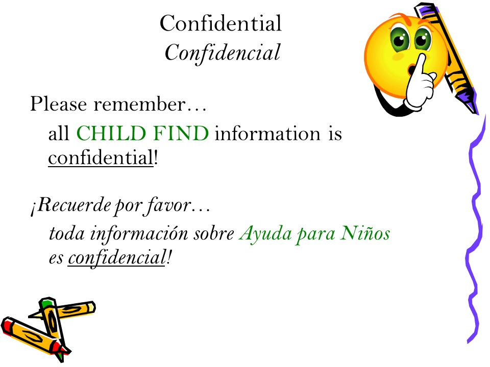 Confidential Confidencial Please remember… all CHILD FIND information is confidential.
