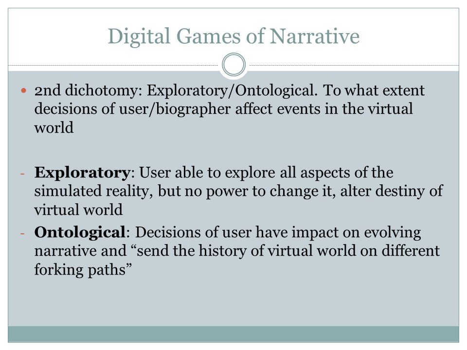 Digital Games of Narrative 2nd dichotomy: Exploratory/Ontological.