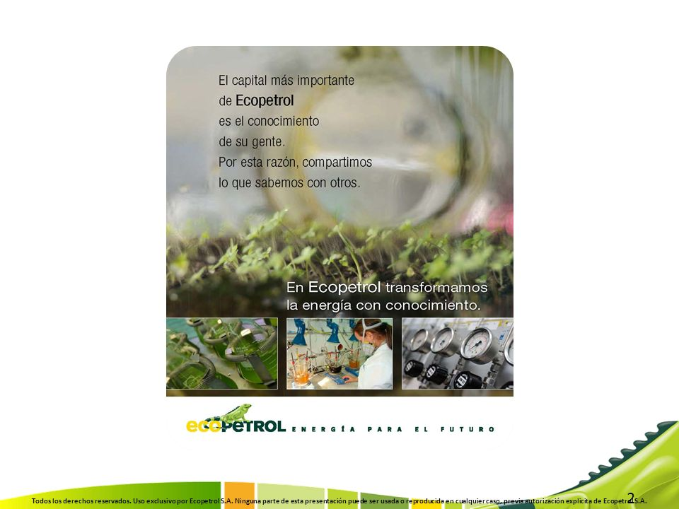 2 Todos los derechos reservados. Uso exclusivo por Ecopetrol S.A. Ninguna parte de esta presentación puede ser usada o reproducida en cualquier caso,