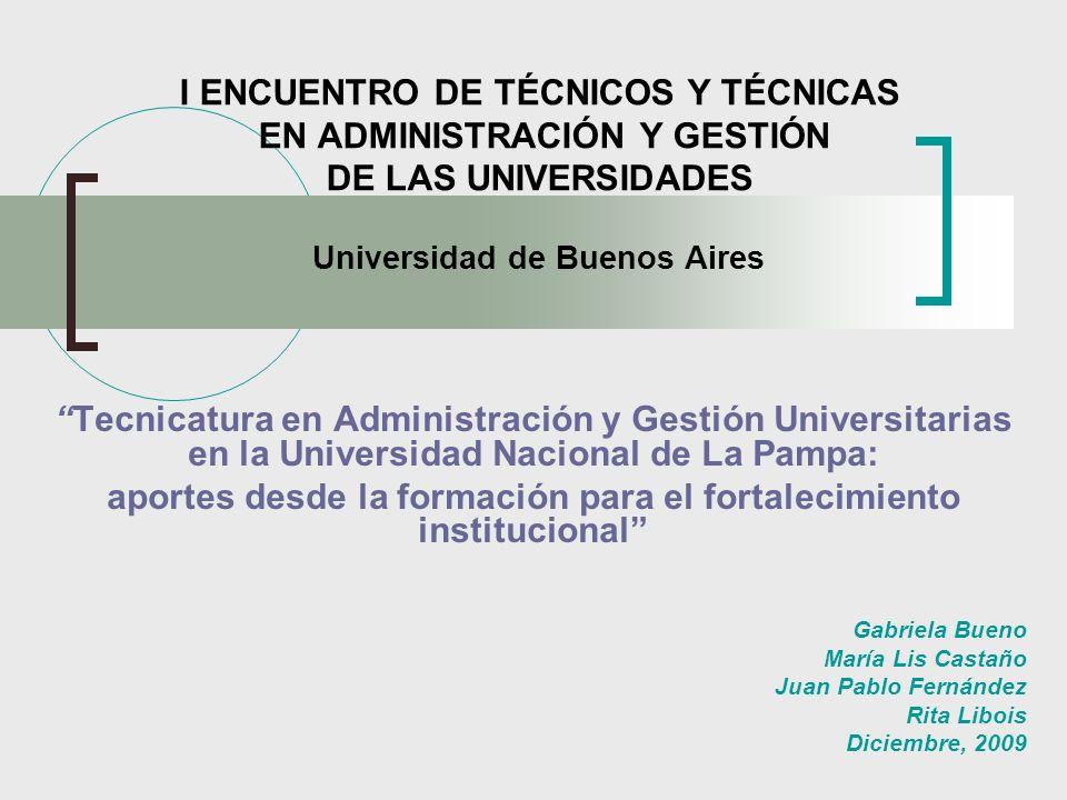I ENCUENTRO DE TÉCNICOS Y TÉCNICAS EN ADMINISTRACIÓN Y GESTIÓN DE LAS UNIVERSIDADES Universidad de Buenos Aires Tecnicatura en Administración y Gestió