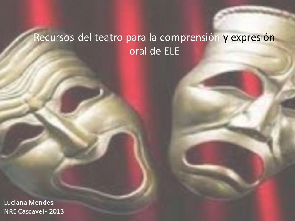 Recursos del teatro para la comprensión y expresión oral de ELE Luciana Mendes NRE Cascavel - 2013