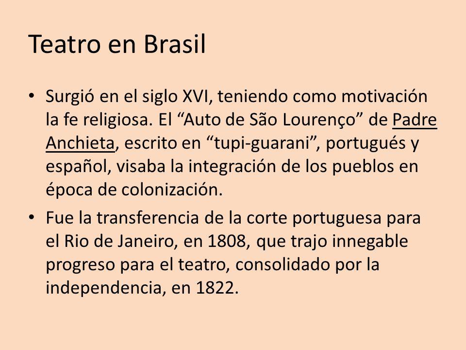 Teatro en Brasil Surgió en el siglo XVI, teniendo como motivación la fe religiosa. El Auto de São Lourenço de Padre Anchieta, escrito en tupi-guarani,