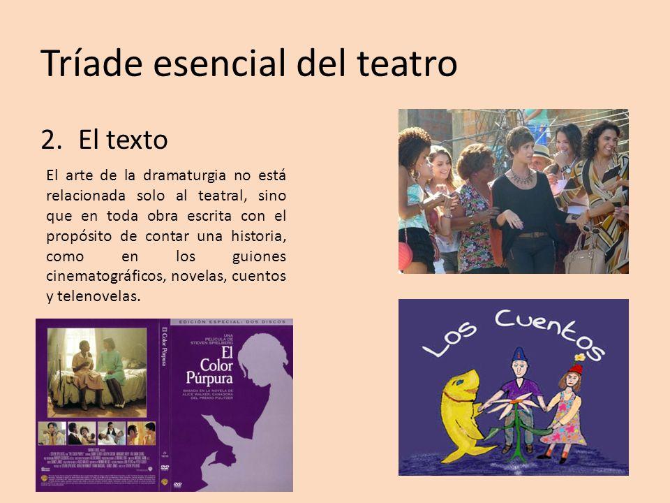 Tríade esencial del teatro 2.El texto El arte de la dramaturgia no está relacionada solo al teatral, sino que en toda obra escrita con el propósito de