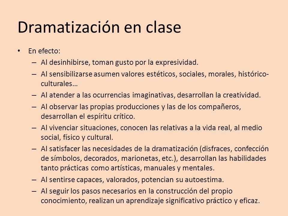 Dramatización en clase En efecto: – Al desinhibirse, toman gusto por la expresividad. – Al sensibilizarse asumen valores estéticos, sociales, morales,