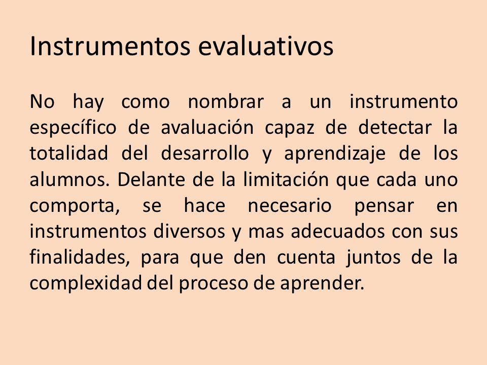 Instrumentos evaluativos No hay como nombrar a un instrumento específico de avaluación capaz de detectar la totalidad del desarrollo y aprendizaje de