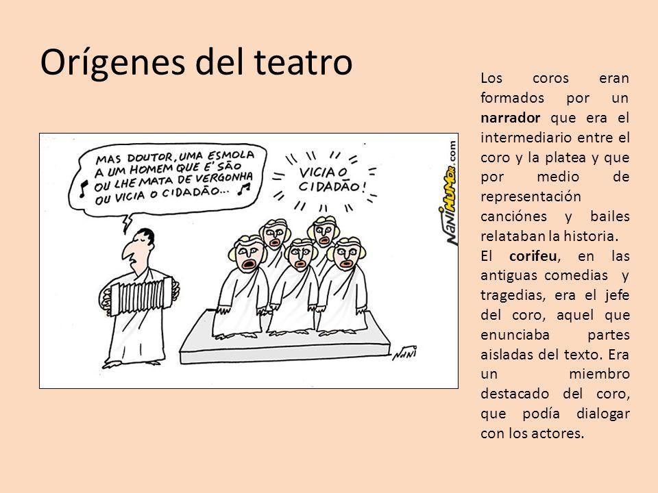 Orígenes del teatro Los coros eran formados por un narrador que era el intermediario entre el coro y la platea y que por medio de representación canci