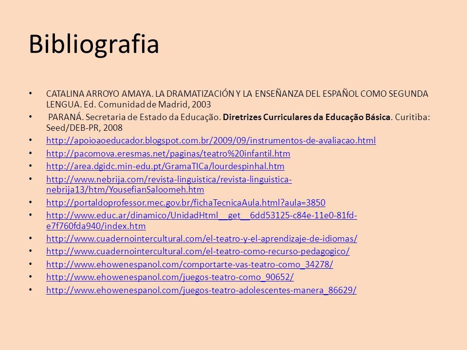 Bibliografia CATALINA ARROYO AMAYA. LA DRAMATIZACIÓN Y LA ENSEÑANZA DEL ESPAÑOL COMO SEGUNDA LENGUA. Ed. Comunidad de Madrid, 2003 PARANÁ. Secretaria