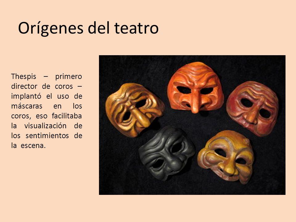 Orígenes del teatro Thespis – primero director de coros – implantó el uso de máscaras en los coros, eso facilitaba la visualización de los sentimiento