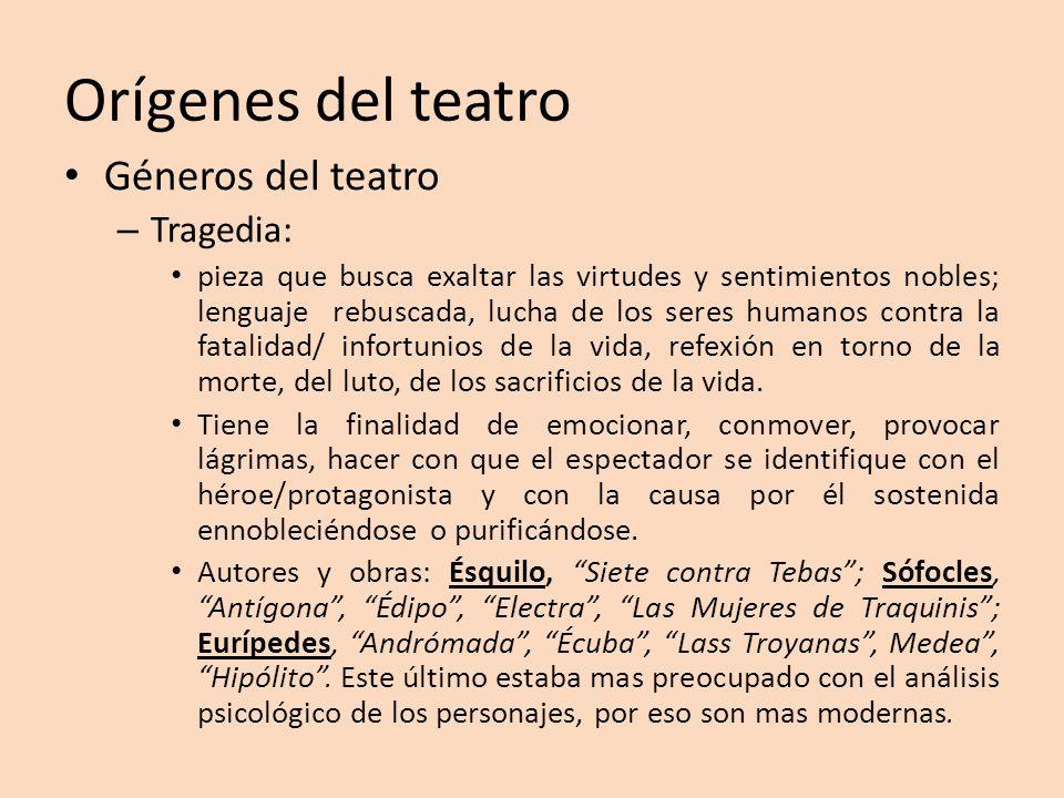 Orígenes del teatro Géneros del teatro – Tragedia: pieza que busca exaltar las virtudes y sentimientos nobles; lenguaje rebuscada, lucha de los seres
