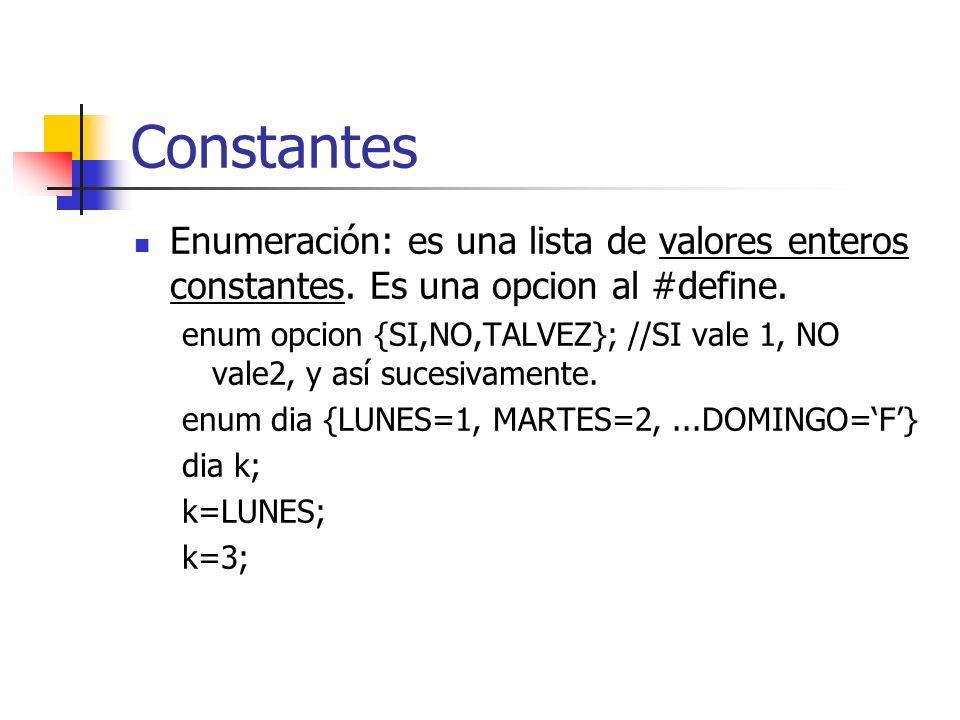 Constantes Enumeración: es una lista de valores enteros constantes. Es una opcion al #define. enum opcion {SI,NO,TALVEZ}; //SI vale 1, NO vale2, y así