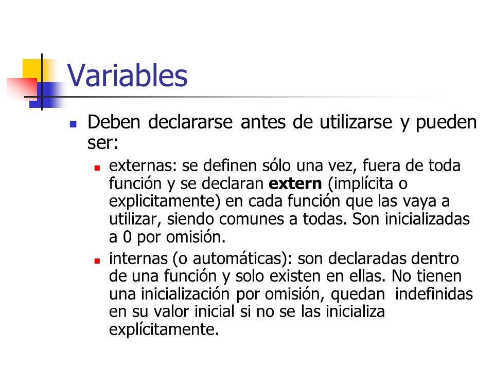 Variables Deben declararse antes de utilizarse y pueden ser: externas: se definen sólo una vez, fuera de toda función y se declaran extern (implícita