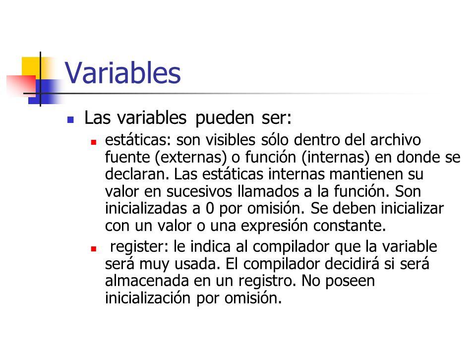 Variables Las variables pueden ser: estáticas: son visibles sólo dentro del archivo fuente (externas) o función (internas) en donde se declaran. Las e
