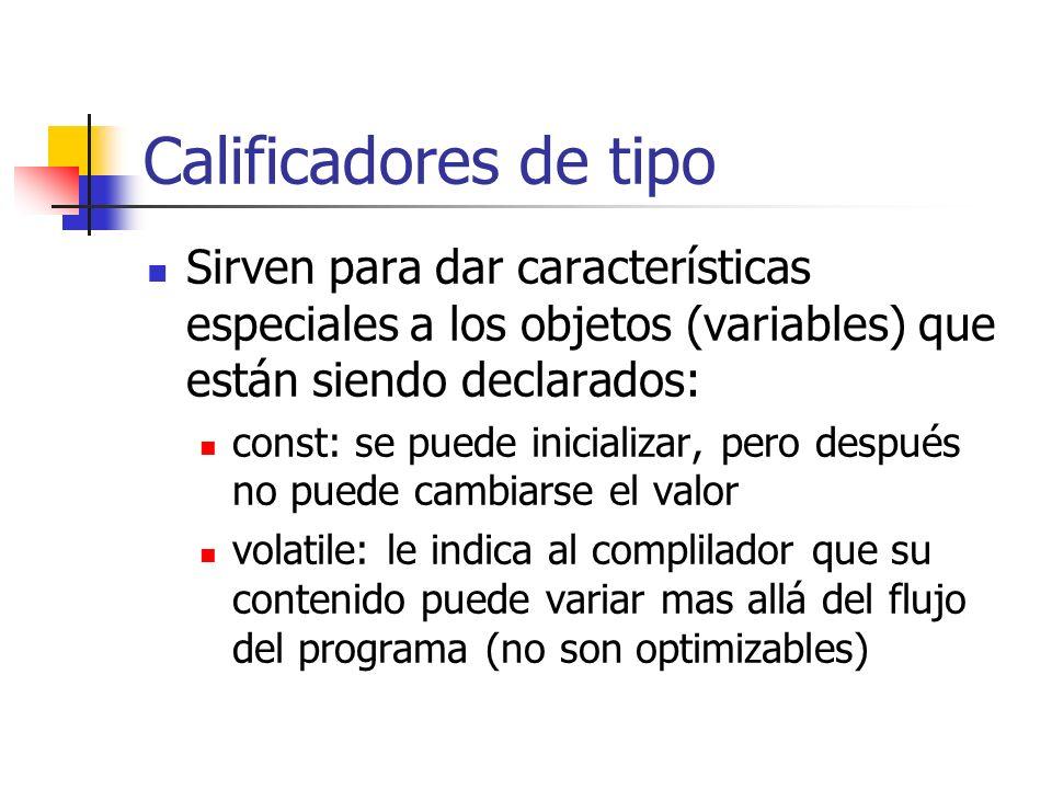 Calificadores de tipo Sirven para dar características especiales a los objetos (variables) que están siendo declarados: const: se puede inicializar, p