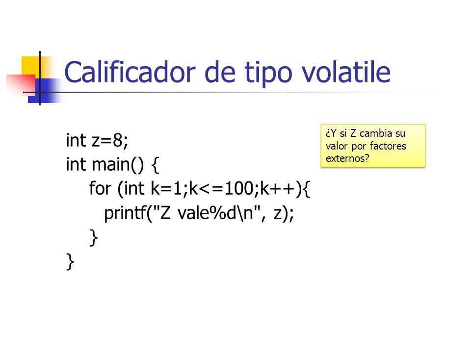 Calificador de tipo volatile int z=8; int main() { for (int k=1;k<=100;k++){ printf(