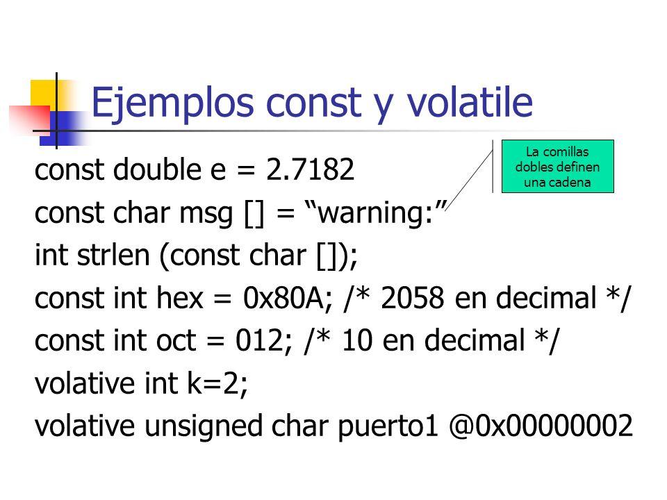 Ejemplos const y volatile const double e = 2.7182 const char msg [] = warning: int strlen (const char []); const int hex = 0x80A; /* 2058 en decimal *