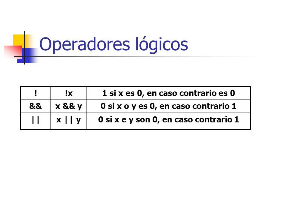 !!x1 si x es 0, en caso contrario es 0 &&x && y0 si x o y es 0, en caso contrario 1 ||x || y0 si x e y son 0, en caso contrario 1