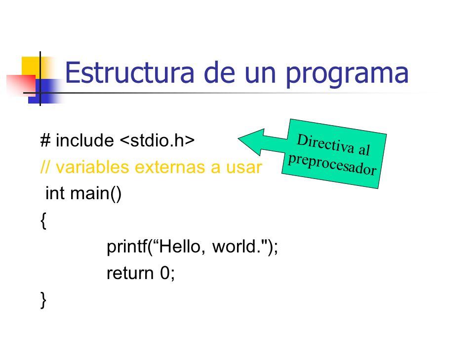 Estructura de un programa #include int main() { /* This is a comment ignored by the compiler */ int index; /*con definicion del lugar de almacenamiento sería: int index @0x00c1;*/ index = 13; printf( The value of the index is %d\n , index); index = 27; printf( The value of the index is %d\n , index); return 0; }