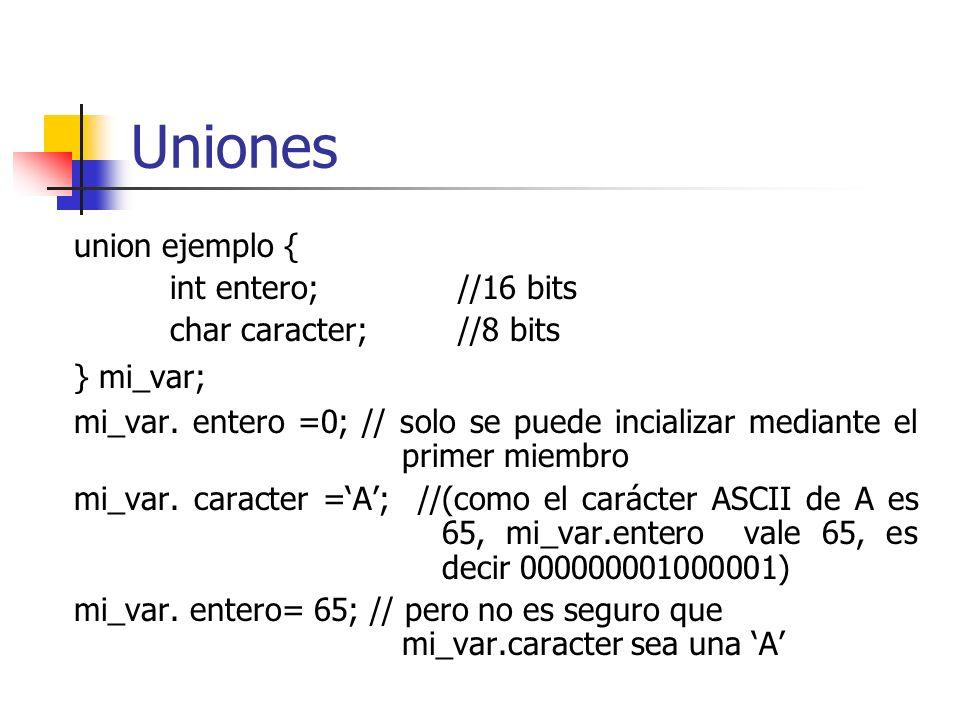 Uniones union ejemplo { int entero; //16 bits char caracter; //8 bits } mi_var; mi_var. entero =0; // solo se puede incializar mediante el primer miem