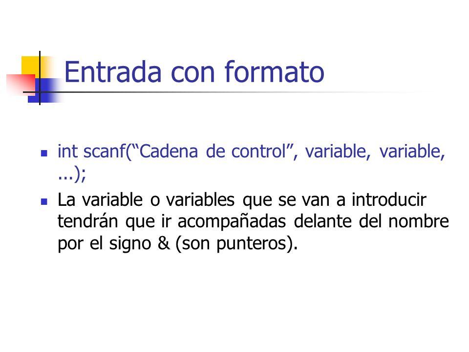 Entrada con formato int scanf(Cadena de control, variable, variable,...); La variable o variables que se van a introducir tendrán que ir acompañadas d