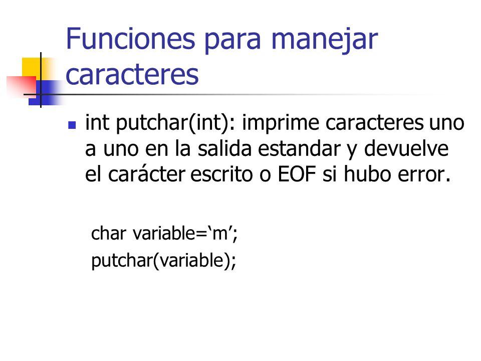 Funciones para manejar caracteres int putchar(int): imprime caracteres uno a uno en la salida estandar y devuelve el carácter escrito o EOF si hubo er