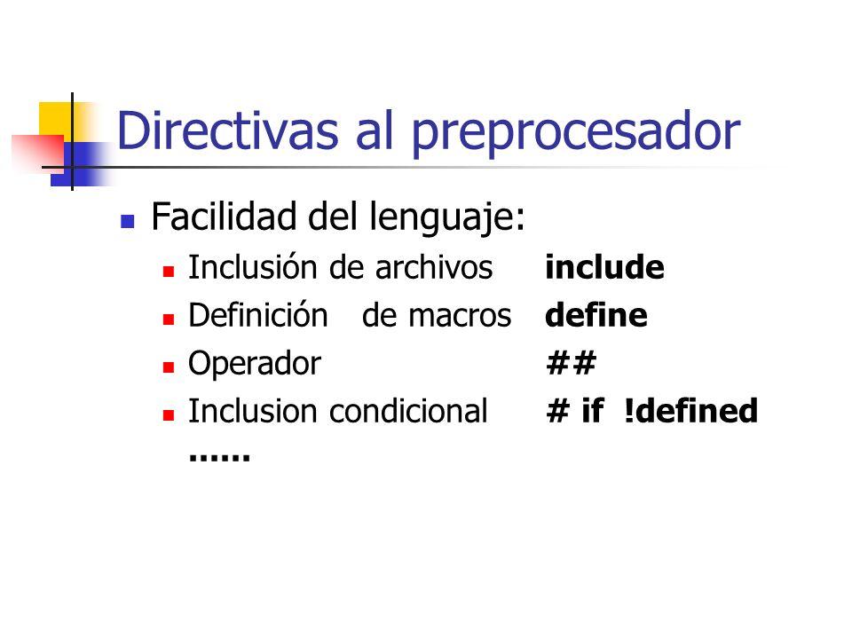Directivas al preprocesador Facilidad del lenguaje: Inclusión de archivos include Definición de macrosdefine Operador ## Inclusion condicional# if !de