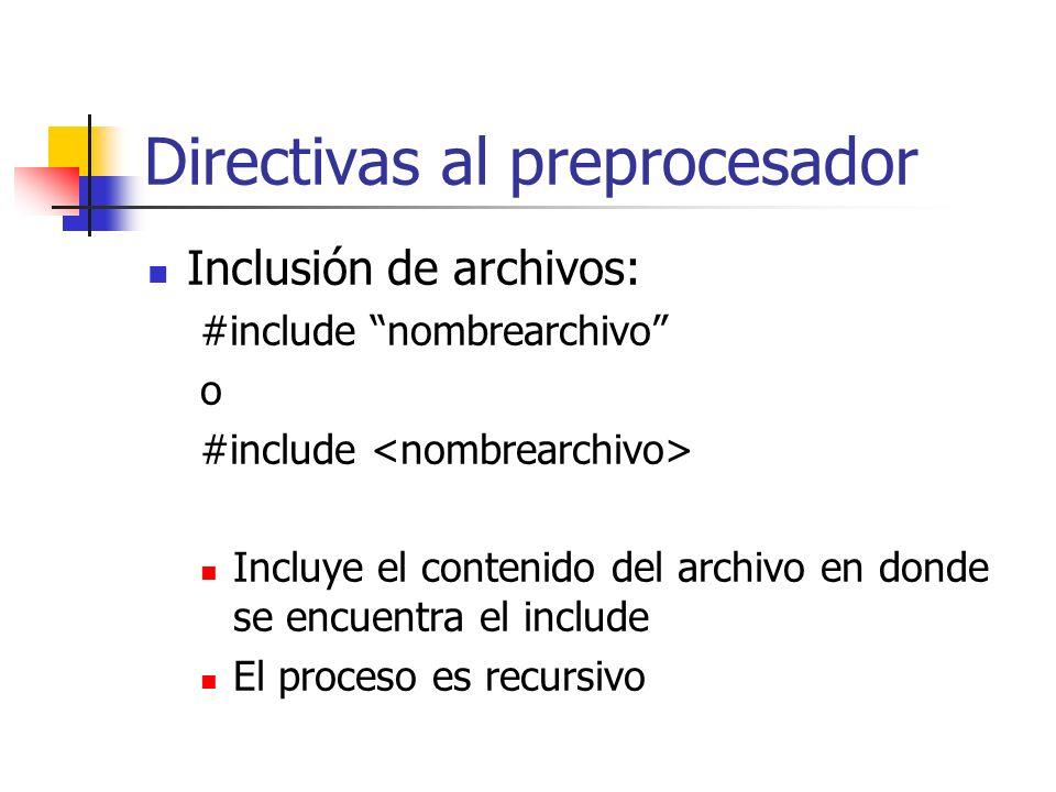 Directivas al preprocesador Inclusión de archivos: #include nombrearchivo o #include Incluye el contenido del archivo en donde se encuentra el include