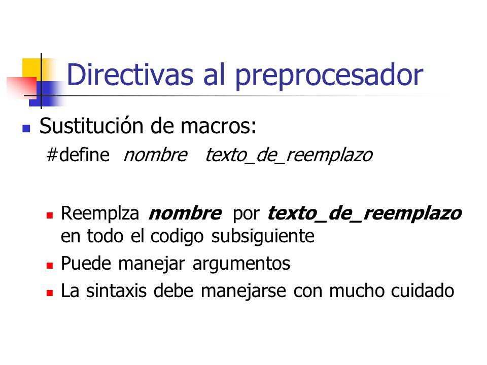Directivas al preprocesador Sustitución de macros: #define nombre texto_de_reemplazo Reemplza nombre por texto_de_reemplazo en todo el codigo subsigui