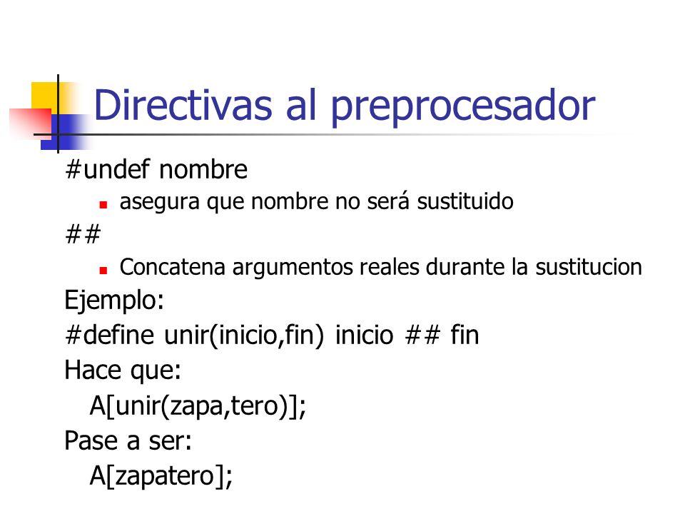 Directivas al preprocesador #undef nombre asegura que nombre no será sustituido ## Concatena argumentos reales durante la sustitucion Ejemplo: #define