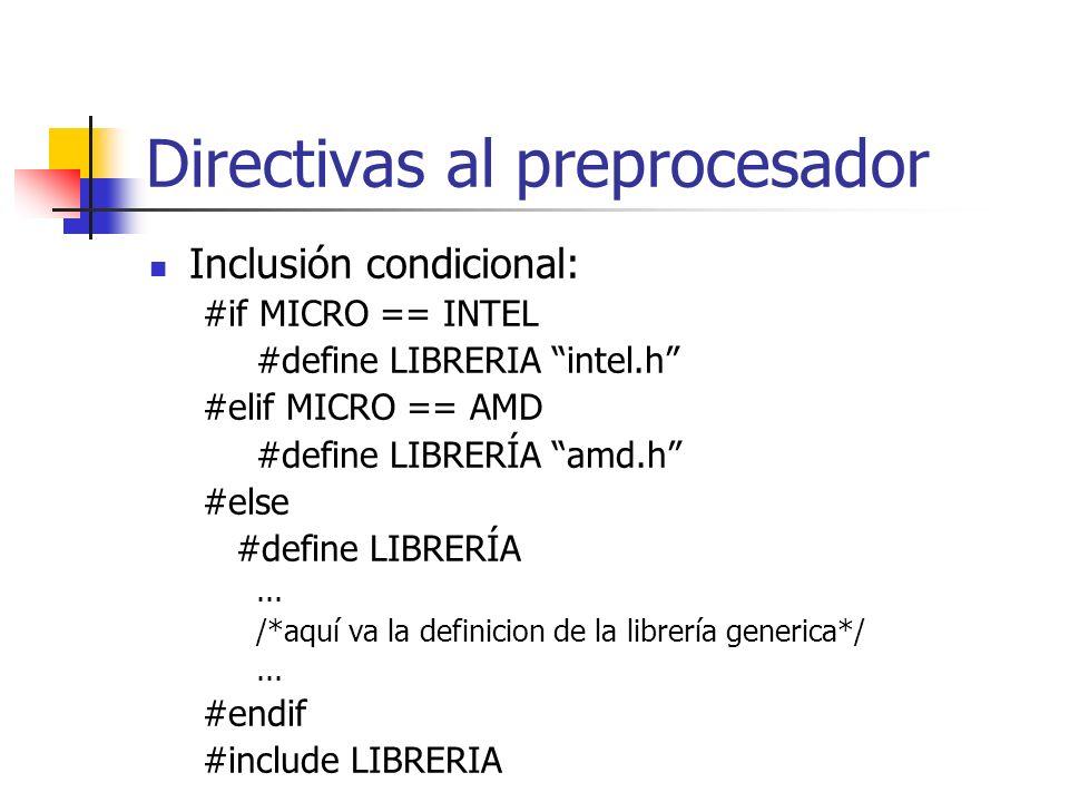 Directivas al preprocesador Inclusión condicional: #if MICRO == INTEL #define LIBRERIA intel.h #elif MICRO == AMD #define LIBRERÍA amd.h #else #define