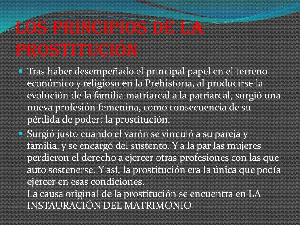 Los principios de la prostitución Tras haber desempeñado el principal papel en el terreno económico y religioso en la Prehistoria, al producirse la ev