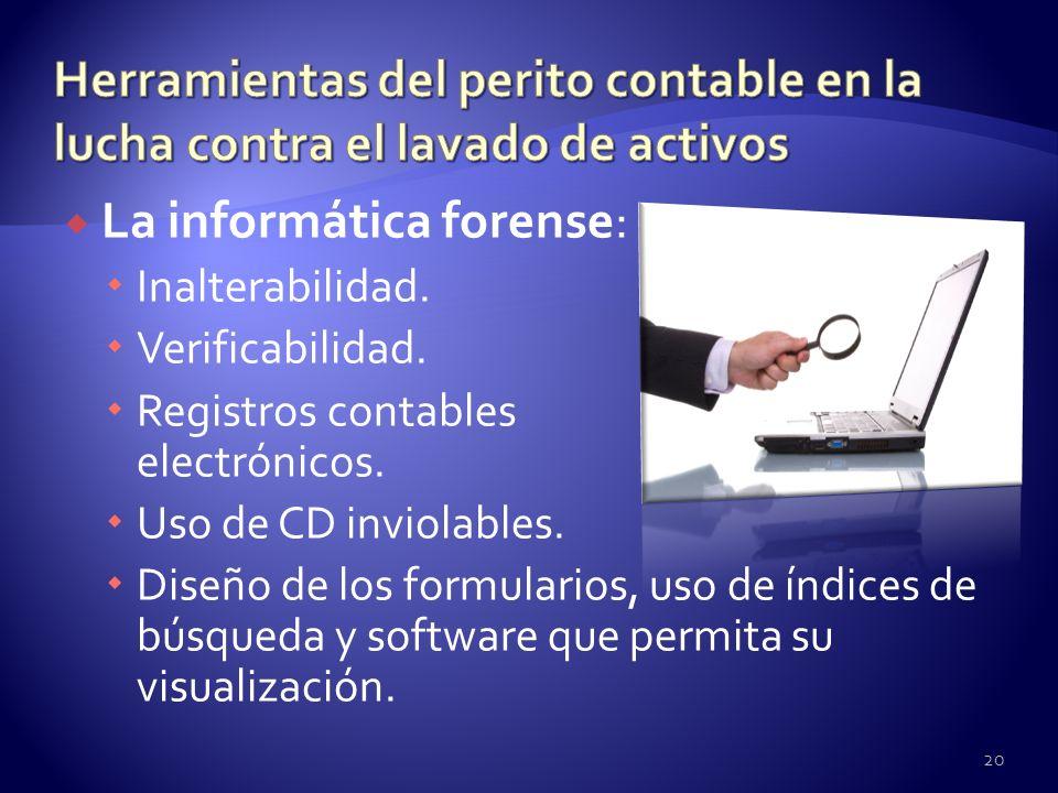 La informática forense: Inalterabilidad. Verificabilidad. Registros contables electrónicos. Uso de CD inviolables. Diseño de los formularios, uso de í