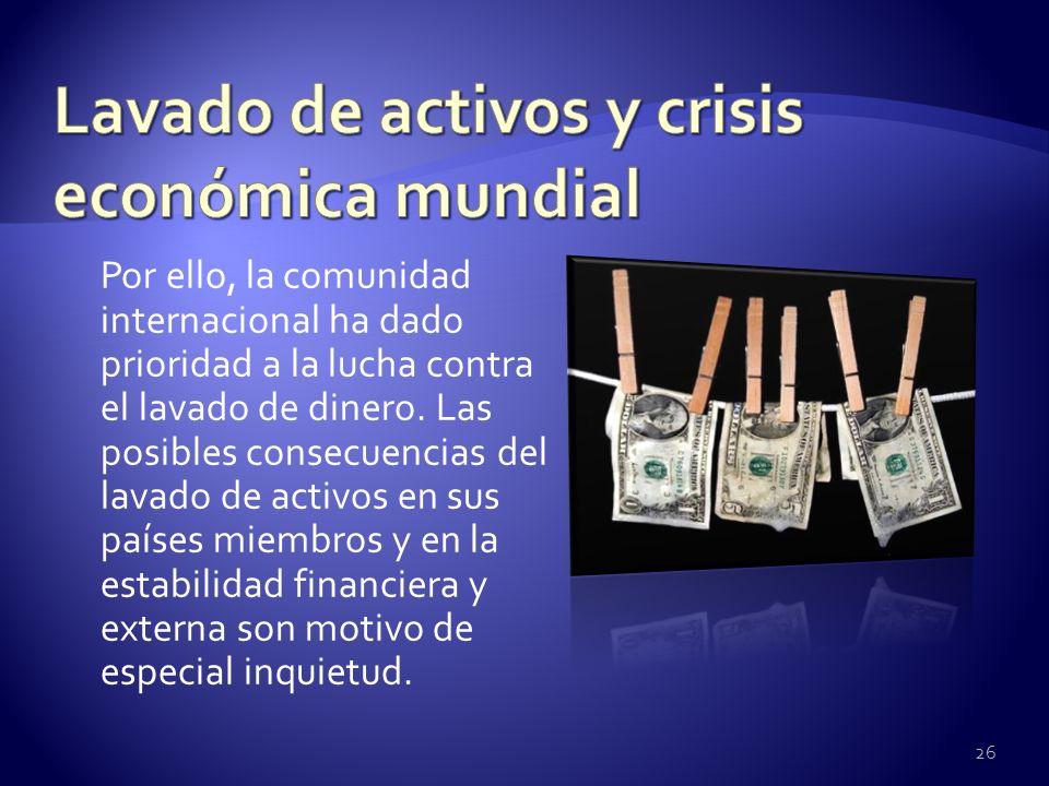 Por ello, la comunidad internacional ha dado prioridad a la lucha contra el lavado de dinero. Las posibles consecuencias del lavado de activos en sus