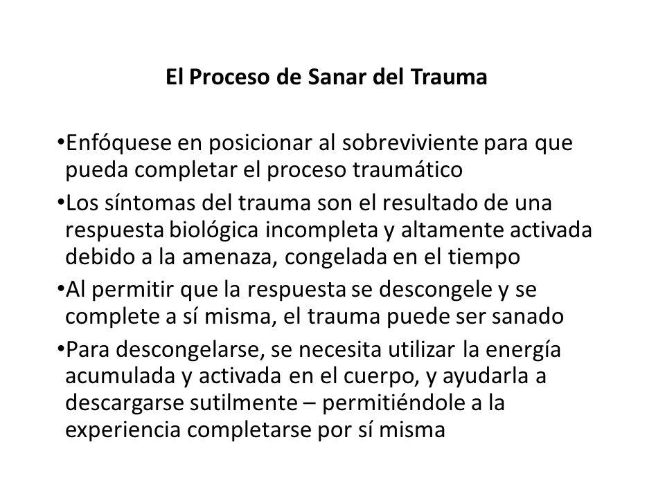 El Proceso de Sanar del Trauma Enfóquese en posicionar al sobreviviente para que pueda completar el proceso traumático Los síntomas del trauma son el