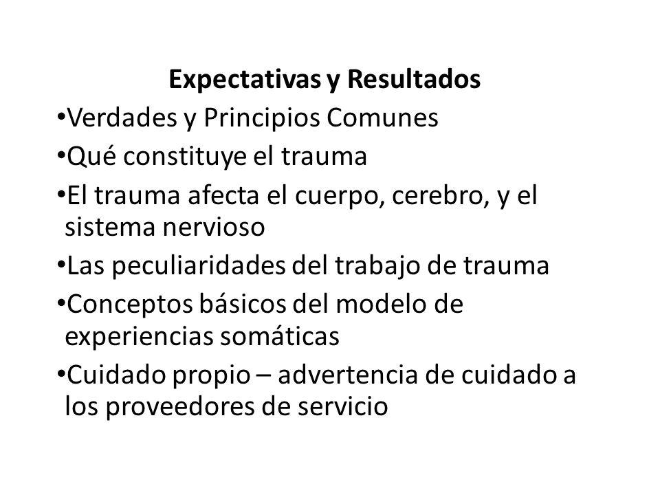 Expectativas y Resultados Verdades y Principios Comunes Qué constituye el trauma El trauma afecta el cuerpo, cerebro, y el sistema nervioso Las peculi