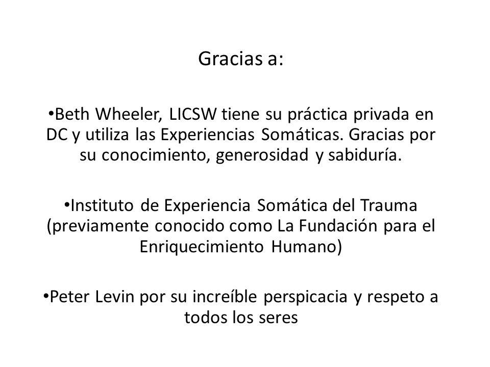 Gracias a: Beth Wheeler, LICSW tiene su práctica privada en DC y utiliza las Experiencias Somáticas. Gracias por su conocimiento, generosidad y sabidu