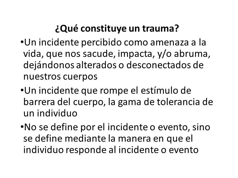 ¿Qué constituye un trauma? Un incidente percibido como amenaza a la vida, que nos sacude, impacta, y/o abruma, dejándonos alterados o desconectados de