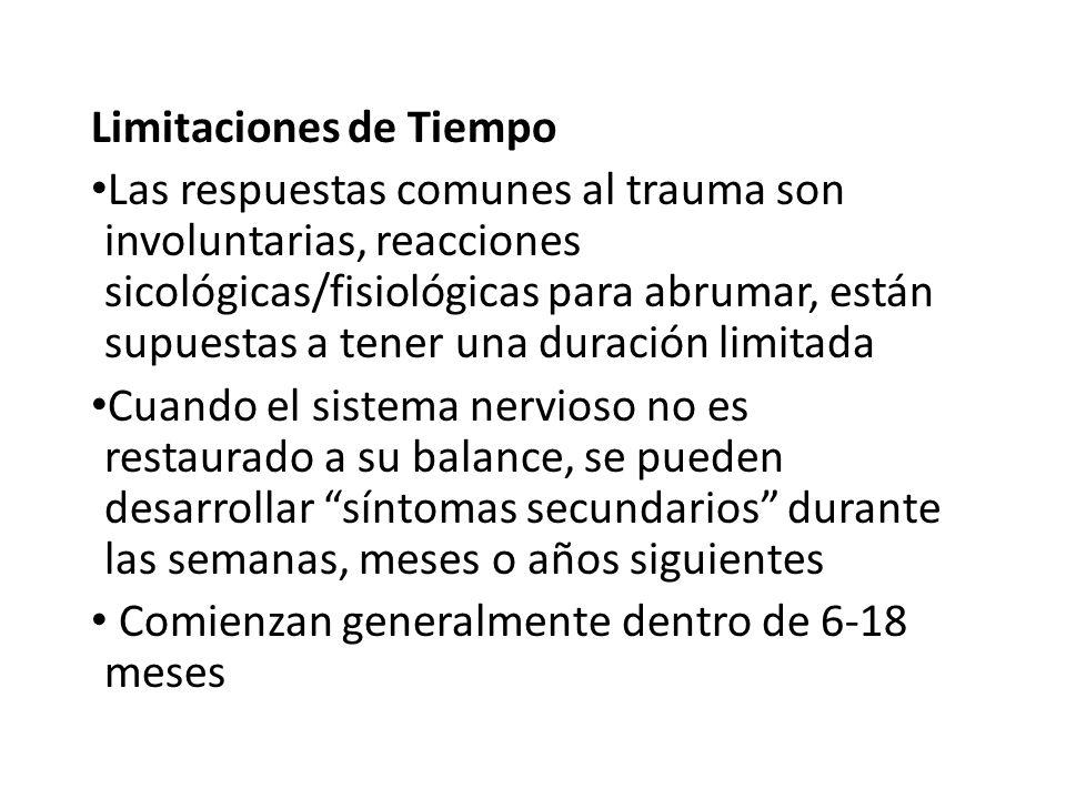 Limitaciones de Tiempo Las respuestas comunes al trauma son involuntarias, reacciones sicológicas/fisiológicas para abrumar, están supuestas a tener u