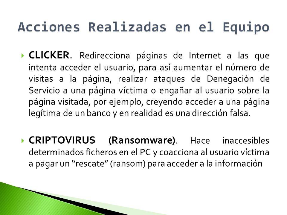 CLICKER. Redirecciona páginas de Internet a las que intenta acceder el usuario, para así aumentar el número de visitas a la página, realizar ataques d