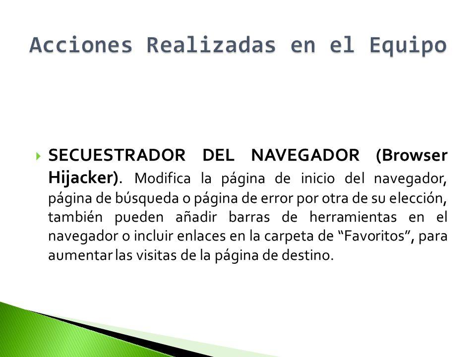 SECUESTRADOR DEL NAVEGADOR (Browser Hijacker). Modifica la página de inicio del navegador, página de búsqueda o página de error por otra de su elecció