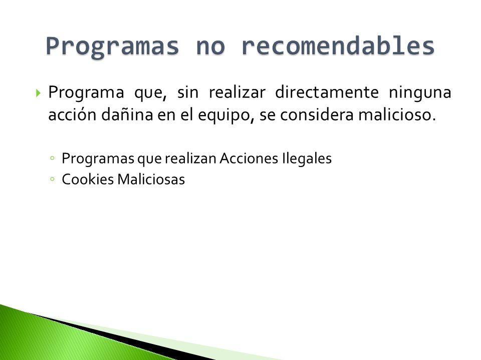 Programa que, sin realizar directamente ninguna acción dañina en el equipo, se considera malicioso. Programas que realizan Acciones Ilegales Cookies M